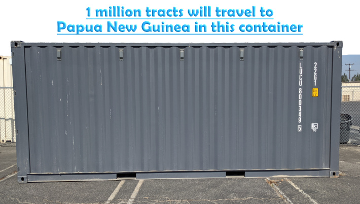 1 million tracts will travel to Papua New Guinea in this ocean container.